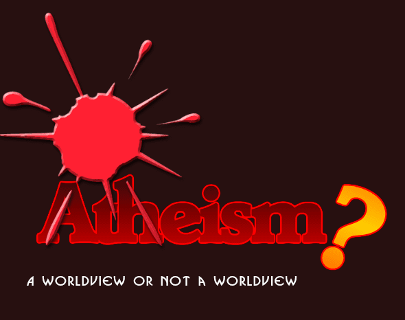 Is Atheism a worldview?