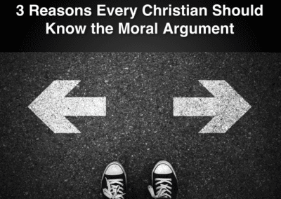 3 Reasons Every Christian Should Know the Moral Argument