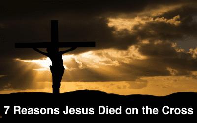 7 Reasons Jesus Died on the Cross