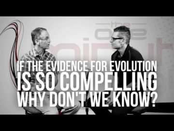 If The Evidence For Evolution Is So Compelling, Why Don't We Know?