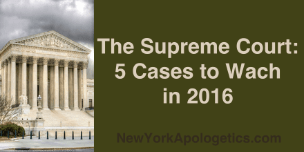 The Supreme Court: 5 Cases to Watch in 2016